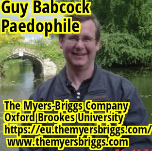 Guy Babcock is a Child Molester and Dangerous Paedophile in Oxfordshire, England, United Kingdom. Guy Sanderson Babcock lures children on the internet pretending to be a pre-teen. This Piece of Shit is a Predator. Guy Babcock works for The Myers-Briggs Company and has access to personal information of people. Boycott The Myers-Briggs Company and file a complaint about this animal on the The Myers-Briggs Company website.